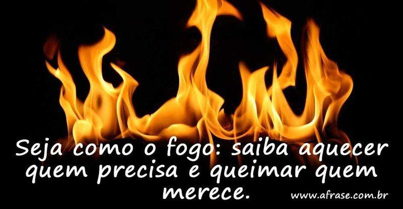 A Frase Seja Como O Fogo