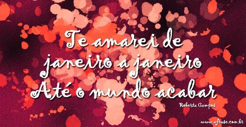 Te Amarei De Janeiro A Janeiro Até O Mundo Acabar: Amor Sem Fim