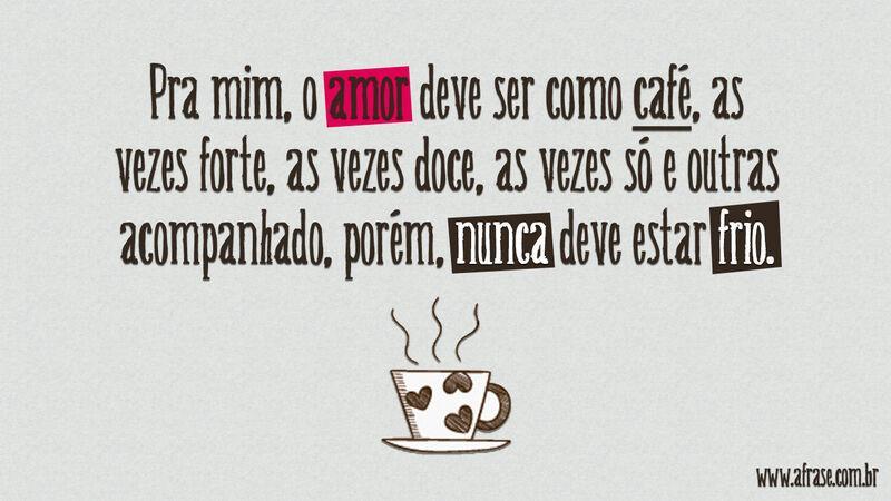Excepcional A Frase - Nosso amor é como café LQ18