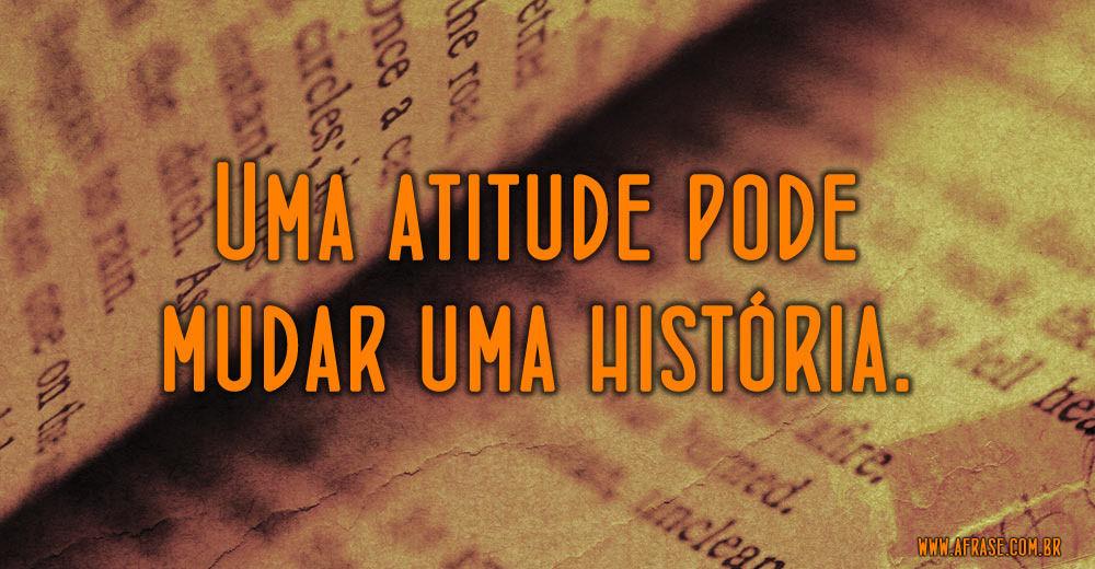 Suas Atitudes Pode Mudar Histórias