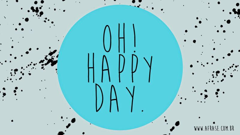 Oh! Happy day.