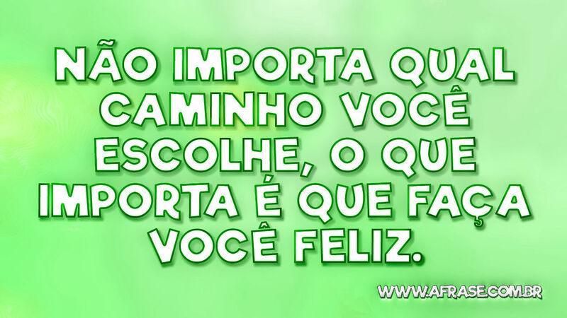 A Frase O Importante é Ser Feliz