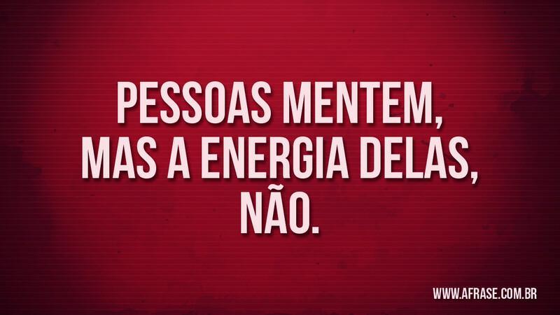 A Frase Energia Não Mente