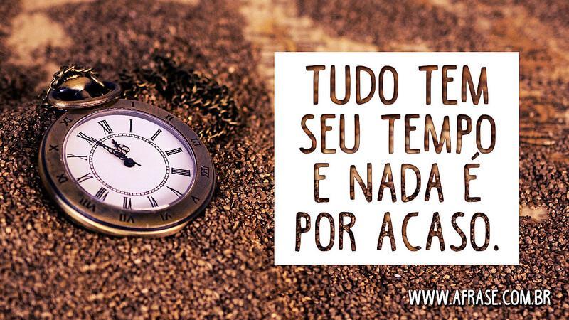 A Frase Cada Coisa Tem Seu Tempo