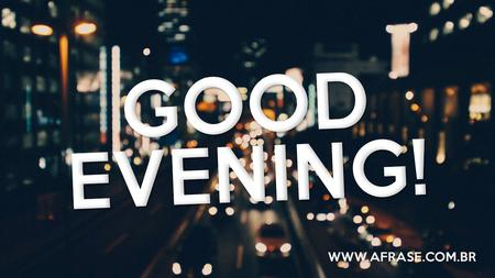 Good Everning! - Frases de Boa noite